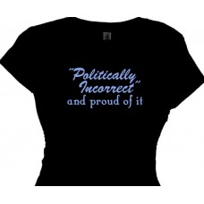 Politically Incorrect proud of it Women's Rebel T Shirt